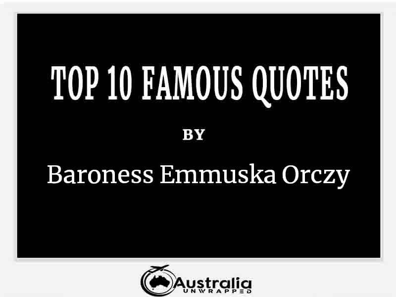 Top 10 Famous Quotes by Author Baroness Emmuska Orczy