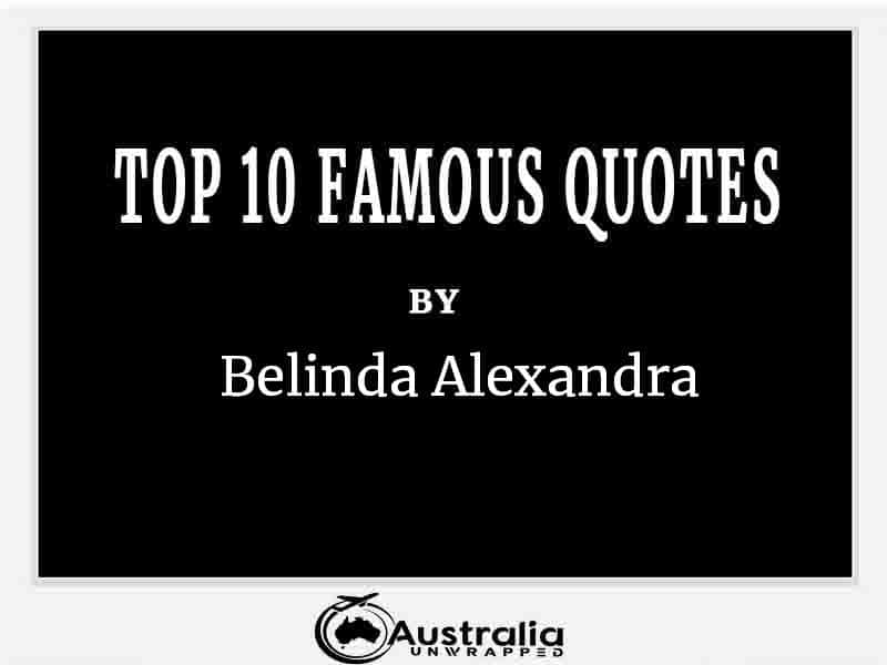 Top 10 Famous Quotes by Author Belinda Alexandra