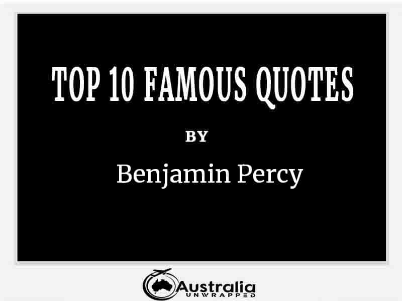 Top 10 Famous Quotes by Author Benjamin Percy