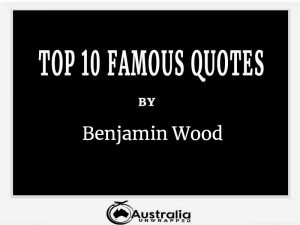 Benjamin Wood's Top 10 Popular and Famous Quotes