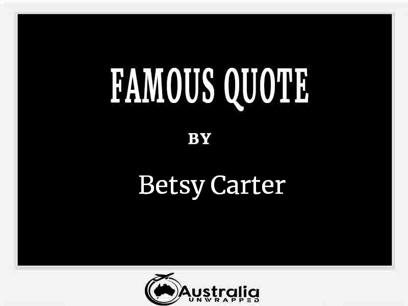 Top 1 Famous Quote by Author Betsy Carter