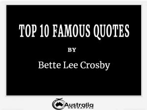 Bette Lee Crosby's Top 10 Popular and Famous Quotes