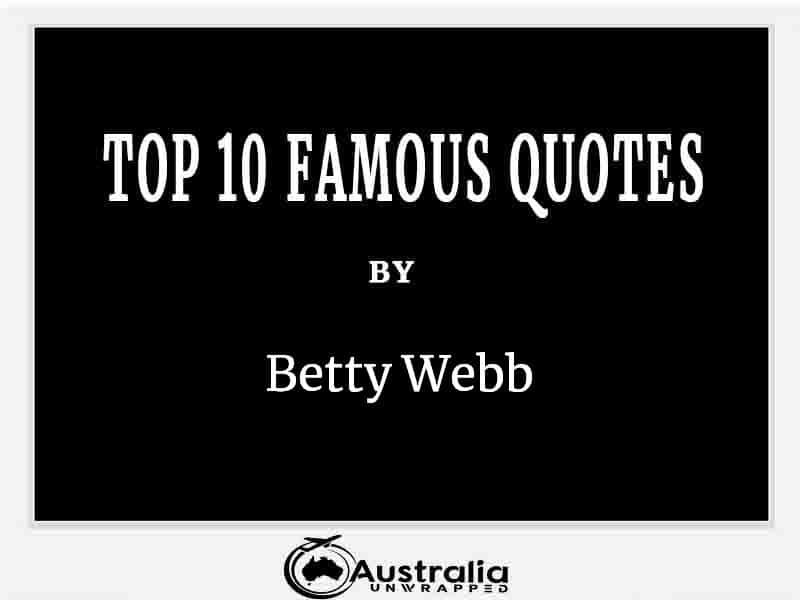 Top 10 Famous Quotes by Author Betty Webb