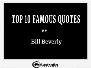 Bill Beverly's Top 10 Popular and Famous Quotes