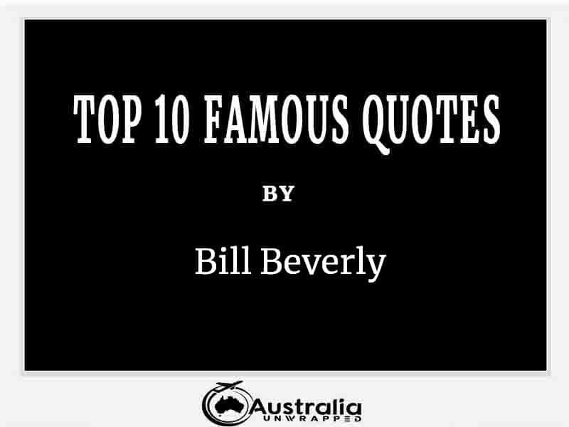 Top 10 Famous Quotes by Author Bill Beverly