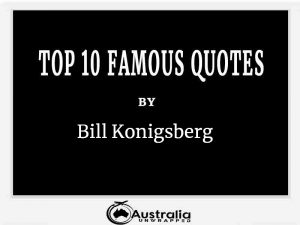 Bill Konigsberg's Top 10 Popular and Famous Quotes