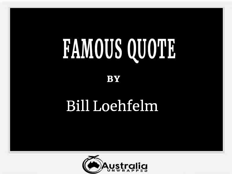 Top 1 Famous Quote by Author Bill Loehfelm