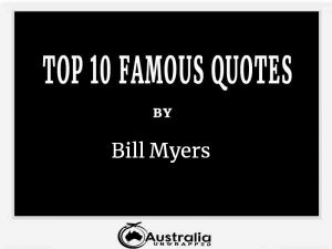Bill Myers's Top 10 Popular and Famous Quotes