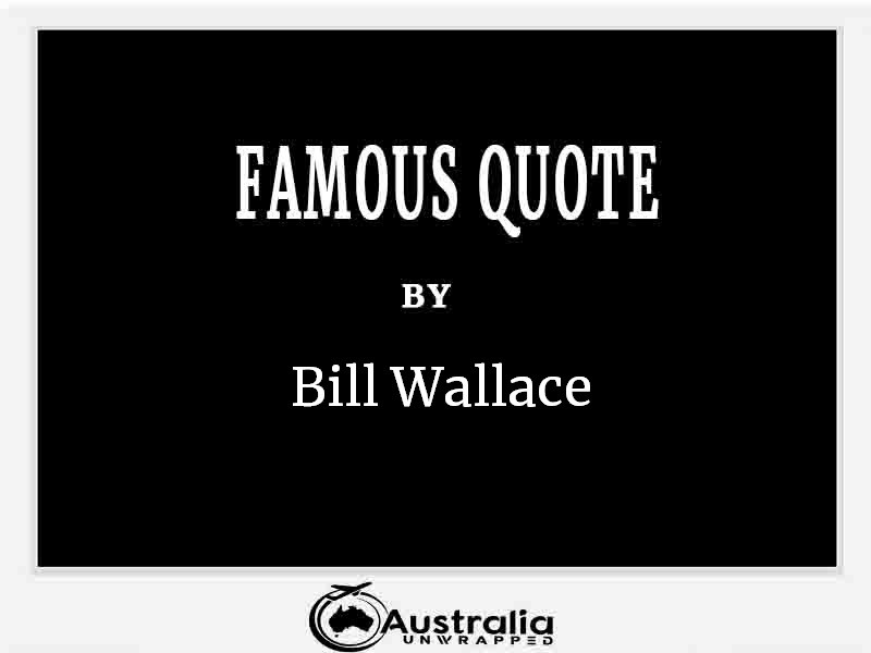 Top 1 Famous Quote by Author Bill Wallace