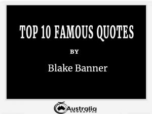Blake Banner's Top 10 Popular and Famous Quotes