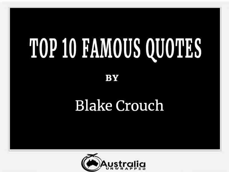 Top 10 Famous Quotes by Author Blake Crouch
