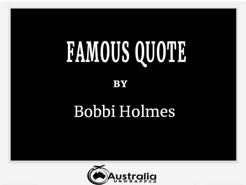 Top 1 Famous Quote by Author Bobbi Holmes