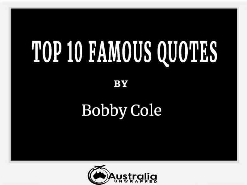 Top 10 Famous Quotes by Author Bobby Cole