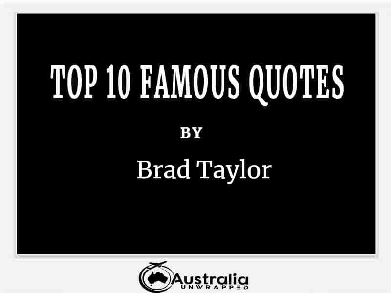 Top 10 Famous Quotes by Author Brad Taylor