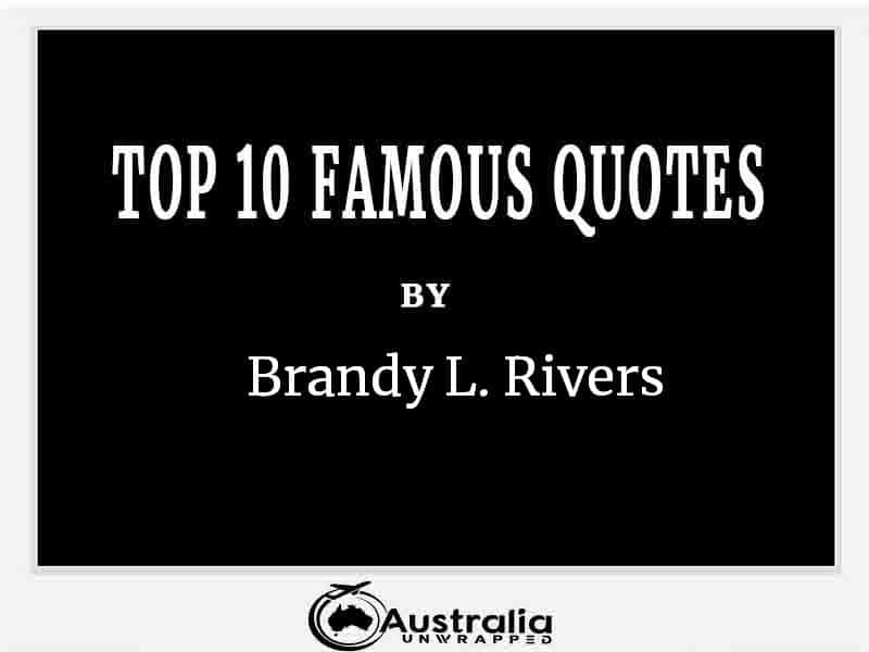 Top 10 Famous Quotes by Author Brandy L. Rivers