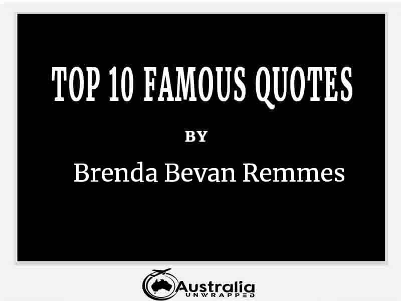 Top 10 Famous Quotes by Author Brenda Bevan Remmes