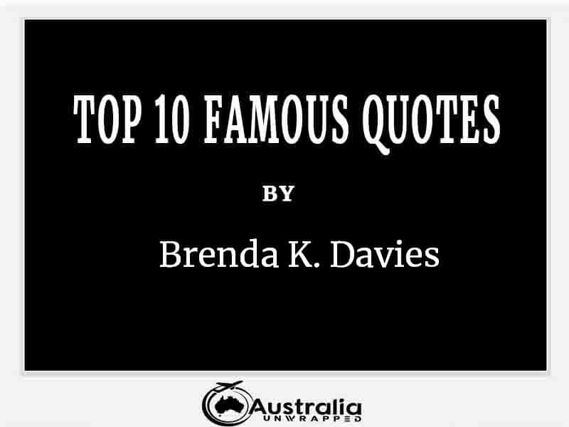 Top 10 Famous Quotes by Author Brenda K. Davies