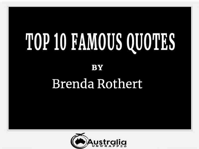 Top 10 Famous Quotes by Author Brenda Rothert