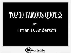 Brian D. Anderson's Top 10 Popular and Famous Quotes