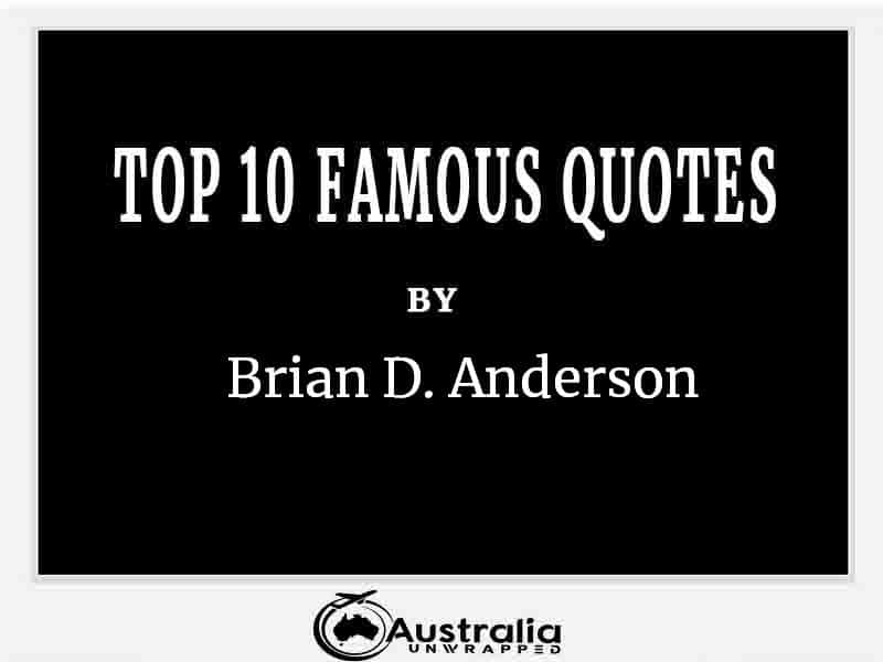 Top 10 Famous Quotes by Author Brian D. Anderson