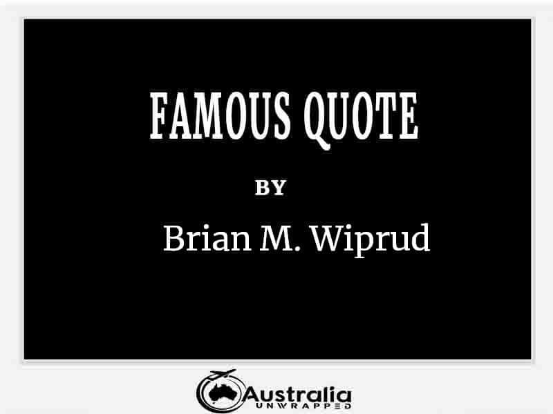 Top 1 Famous Quotes by Author Brian M. Wiprud
