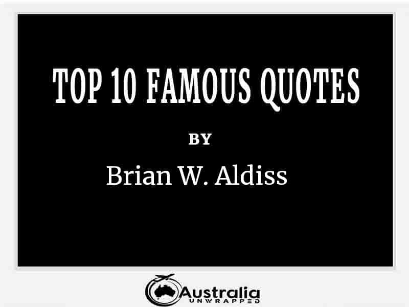 Top 10 Famous Quotes by Author Brian Aldiss