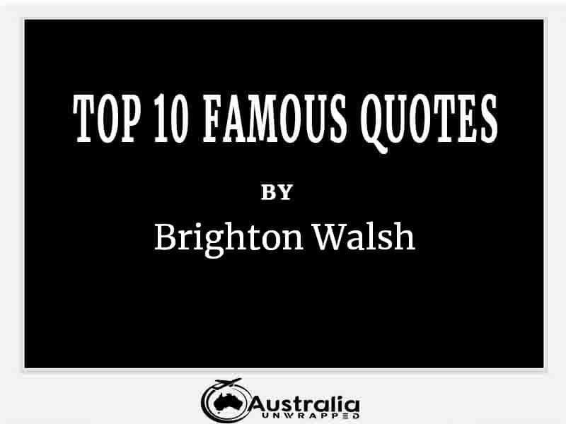 Top 10 Famous Quotes by Author Brighton Walsh
