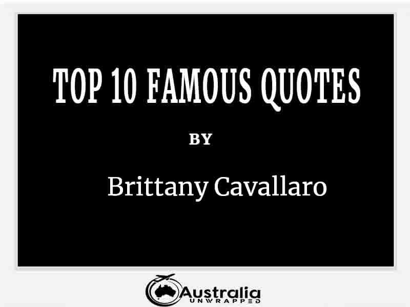 Top 10 Famous Quotes by Author Brittany Cavallaro