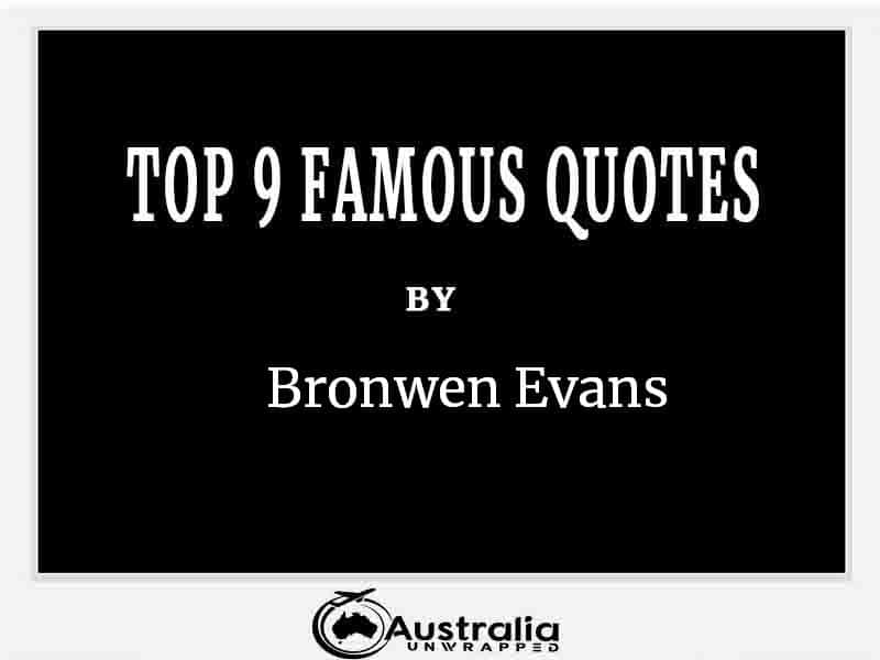Top 9 Famous Quotes by Author Bronwen Evans