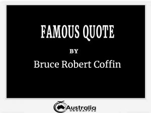 Bruce Robert Coffin's Top 1 Popular and Famous Quotes