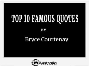 Bryce Courtenay's Top 10 Popular and Famous Quotes
