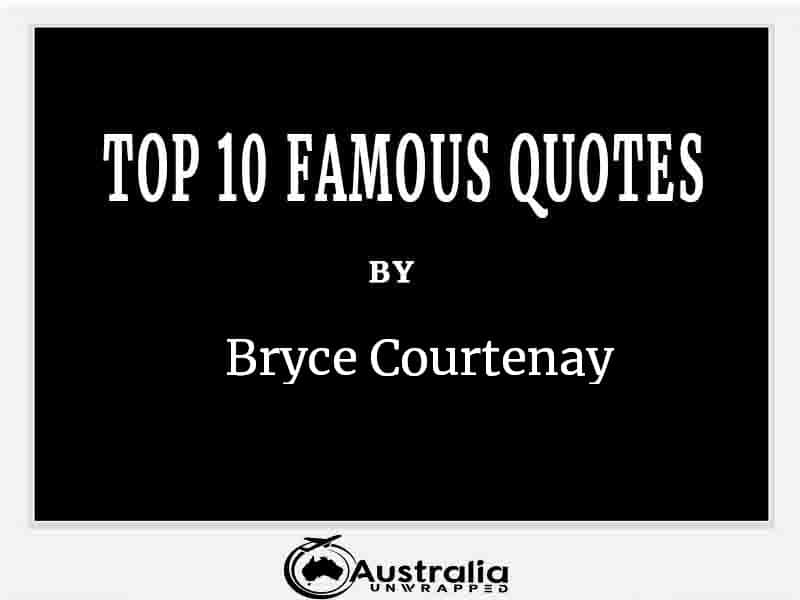Top 10 Famous Quotes by Author Bryce Courtenay