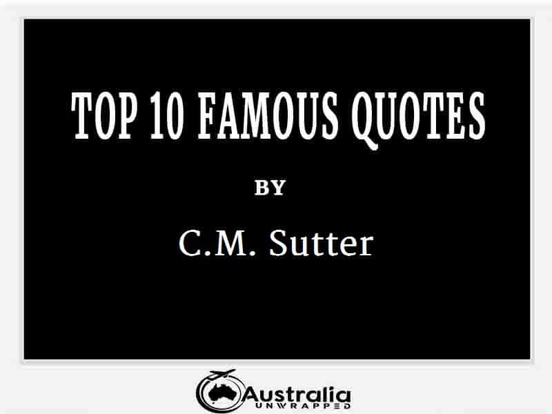 C.M. Sutter's Top 10 Popular and Famous Quotes
