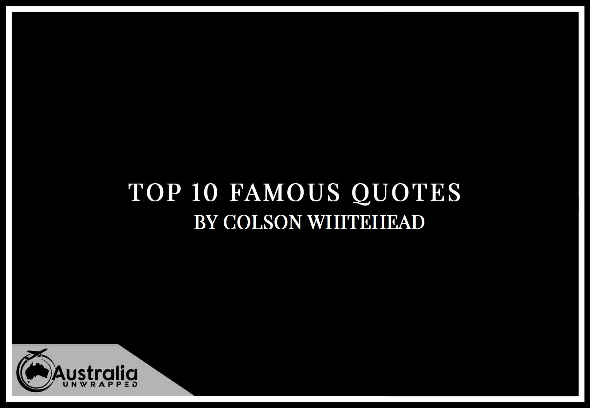 Colson Whitehead's Top 10 Popular and Famous Quotes