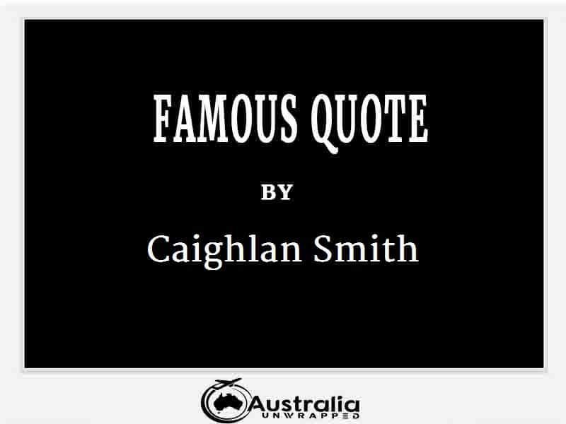 Caighlan Smith's Top 1 Popular and Famous Quotes
