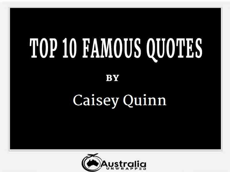Caisey Quinn's Top 10 Popular and Famous Quotes
