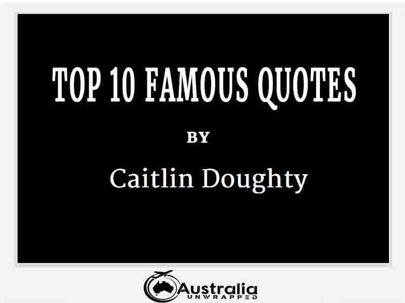 Caitlin Doughty's Top 10 Popular and Famous Quotes