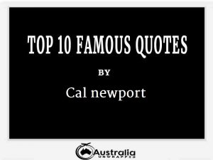 Cal newport's Top 10 Popular and Famous Quotes