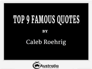 Caleb Roehrig's Top 9 Popular and Famous Quotes