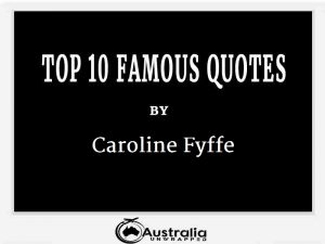 Caroline Fyffe's Top 10 Popular and Famous Quotes