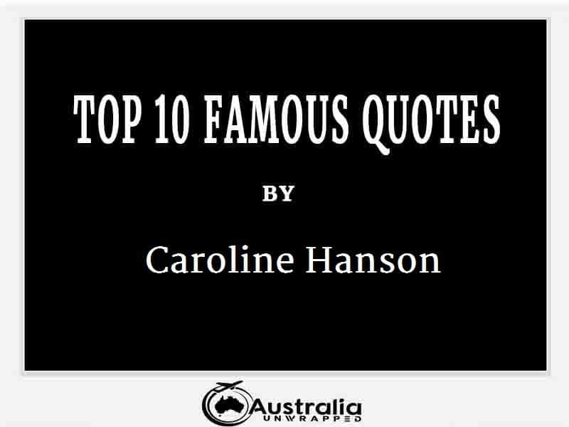 Caroline Hanson's Top 10 Popular and Famous Quotes