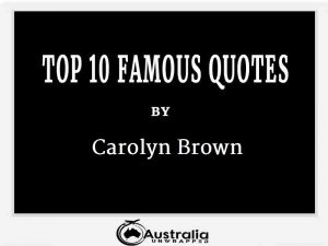Carolyn Brown's Top 10 Popular and Famous Quotes
