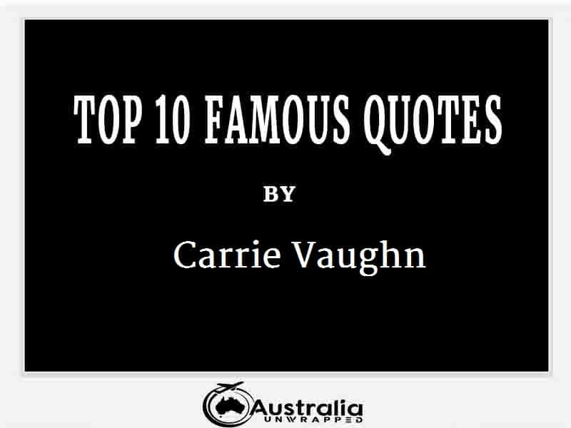 Carrie Vaughn's Top 10 Popular and Famous Quotes