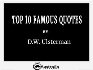 D.W. Ulsterman's Top 10 Popular and Famous Quotes