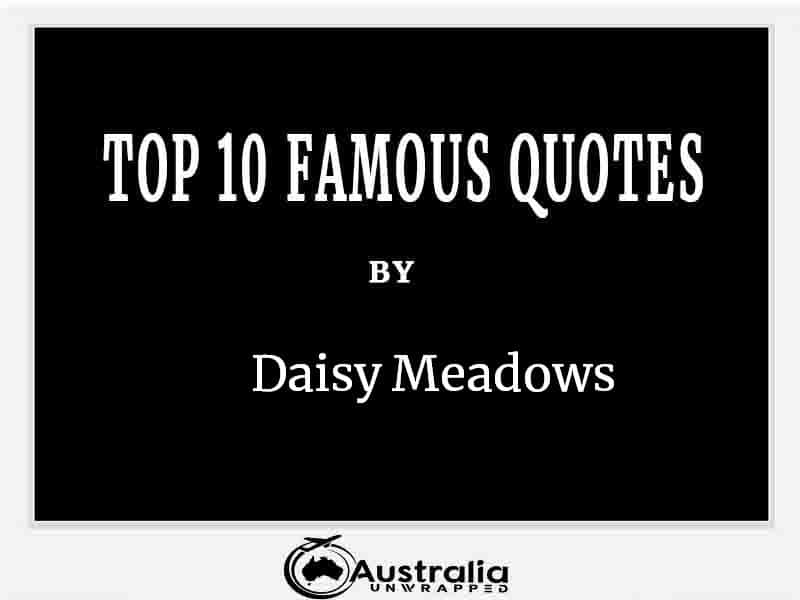 Top 10 Famous Quotes by Author Daisy Meadows