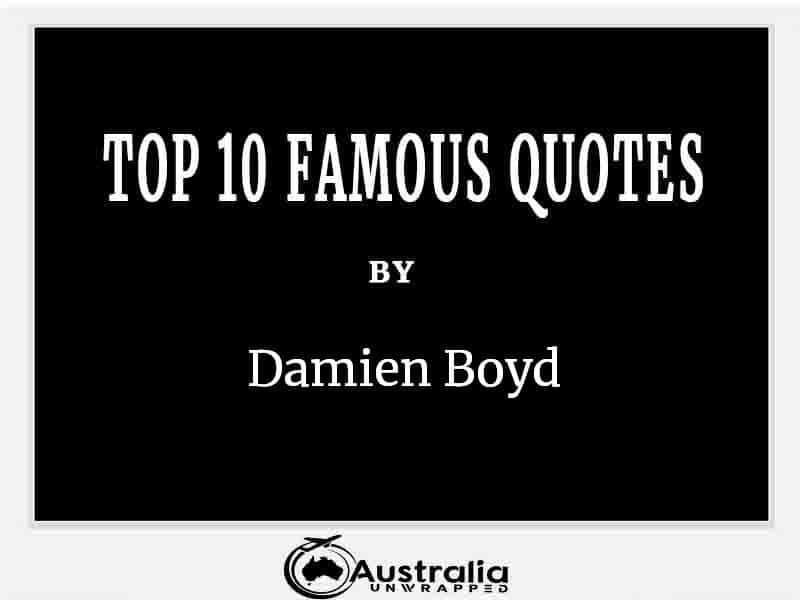 Top 10 Famous Quotes by Author Damien Boyd