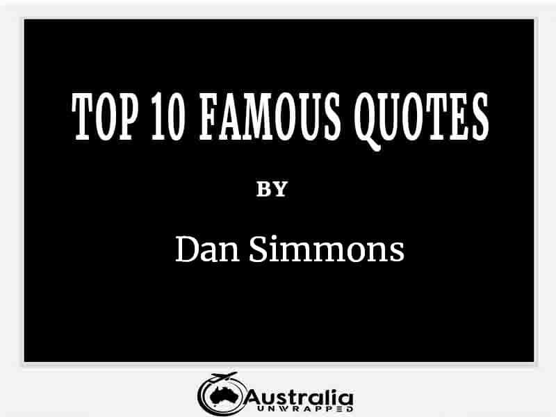 Top 10 Famous Quotes by Author Dan Simmons