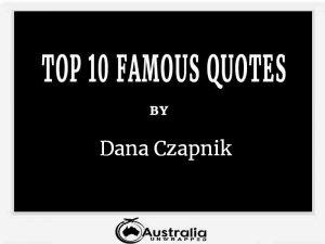 Dana Czapnik's Top 10 Popular and Famous Quotes