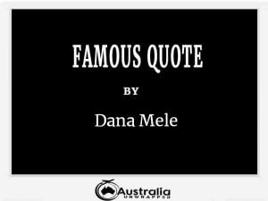 Dana Mele's Top 1 Popular and Famous Quotes