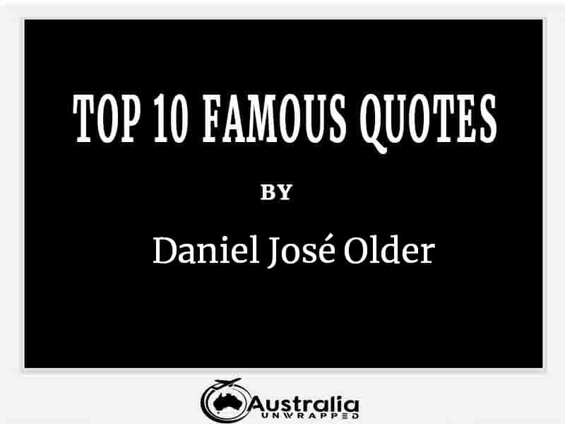 Top 10 Famous Quotes by Author Daniel José Older